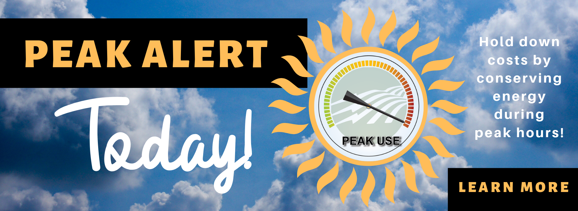 Conserve energy today from 3 to 7 pm to keep rates affordable due to a Peak Alert